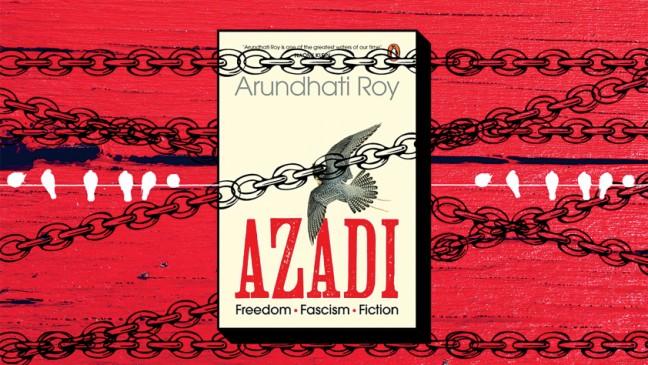 「アザディ」では、アルンダティ・ロイが自由の多くの層を探求します